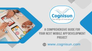 A Comprehensive Guide For Your Next Mobile App Development Project