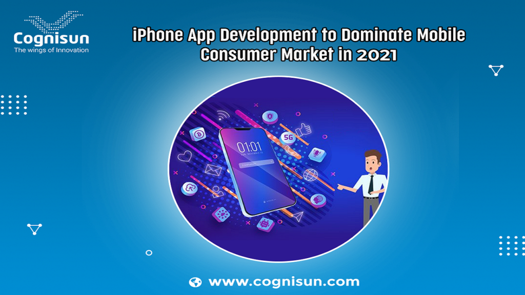 iPhone App Development to Dominate Mobile Consumer Market in 2021