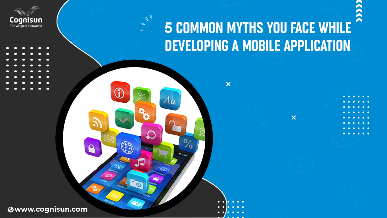 5 Common Myths You Face While Developing a Mobile Application