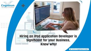 Hiring an iPad Application Developer is Significant For Your Business, Know Why!