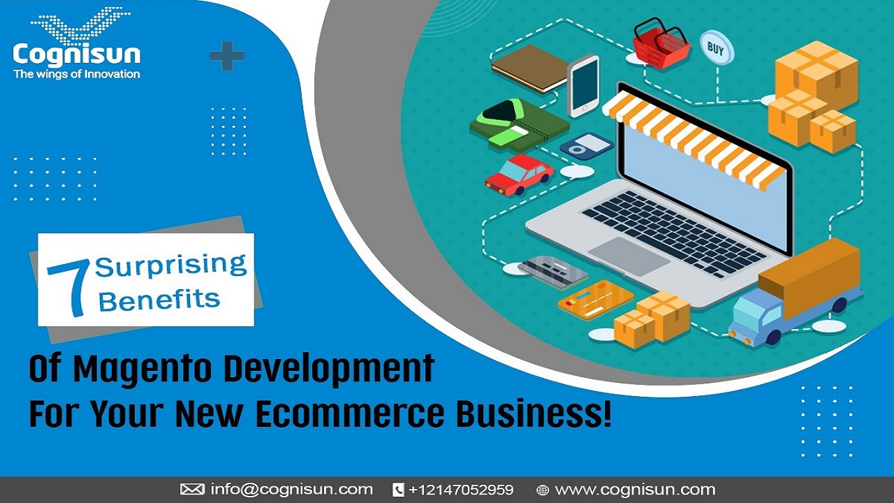 7 Surprising Benefits of Magento Development For Your New Ecommerce Business!